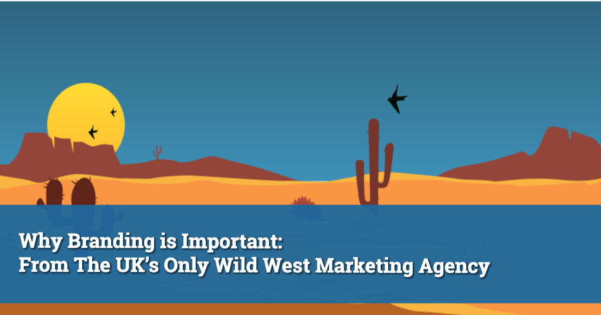 Why Branding ss Important: From The UK's Only Wild West Marketing Agency